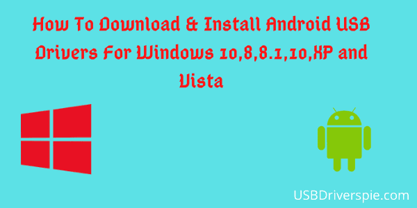 How To Download & Install Android USB Drivers For Windows 10,8,8.1,10,XP and Vista